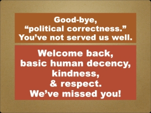 Getting rid of political correctness and returning to basic, human decency